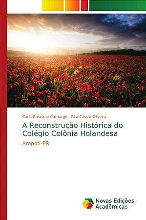 A Reconstrução Histórica do Colégio Colônia Holandesa