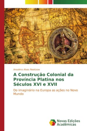 A Construção Colonial da Província Platina nos Séculos XVI e