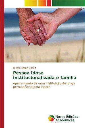 Pessoa idosa institucionalizada e família