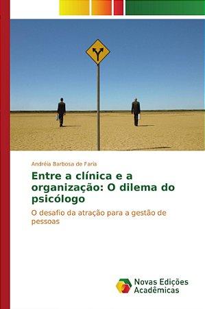 Entre a clínica e a organização: O dilema do psicólogo