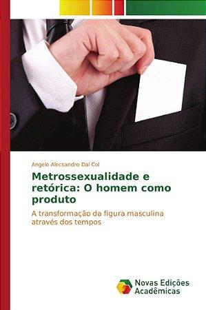 Metrossexualidade e retórica: O homem como produto