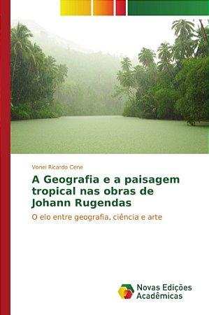 A Geografia e a paisagem tropical nas obras de Johann Rugend