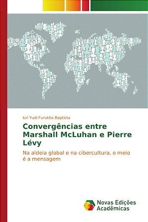 Convergências entre Marshall McLuhan e Pierre Lévy