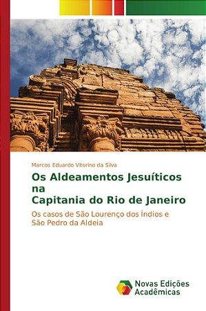 Os Aldeamentos Jesuíticos na Capitania do Rio de Janeiro