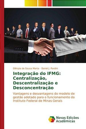 Integração do IFMG: Centralização; Descentralização e Descon
