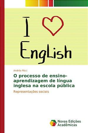 O processo de ensino-aprendizagem de língua inglesa na escol