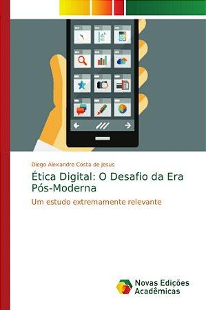 Ética Digital: O Desafio da Era Pós-Moderna