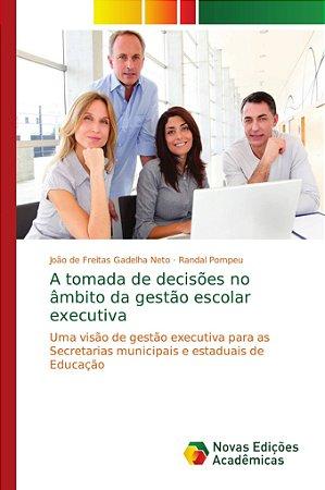 A tomada de decisões no âmbito da gestão escolar executiva