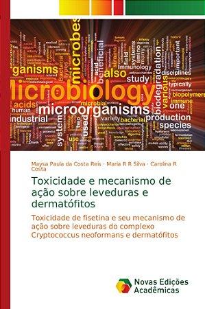 Toxicidade e mecanismo de ação sobre leveduras e dermatófito