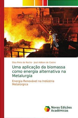 Uma aplicação da biomassa como energia alternativa na Metalu