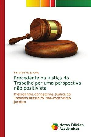 Precedente na Justiça do Trabalho por uma perspectiva não po