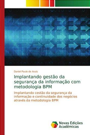 Implantando gestão da segurança da informação com metodologi