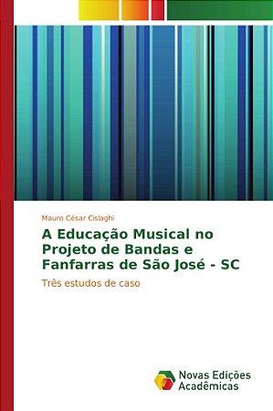 A Educação Musical no Projeto de Bandas e Fanfarras de São J