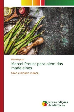 Marcel Proust para além das madeleines