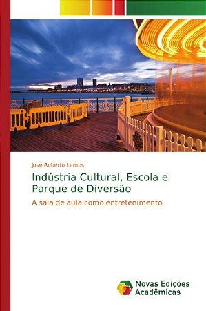 Indústria Cultural, Escola e Parque de Diversão