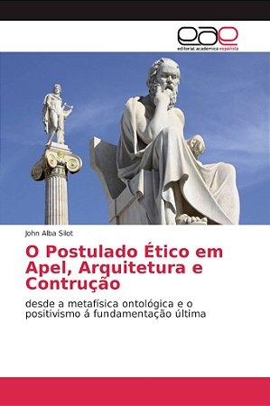 O Postulado Ético em Apel, Arquitetura e Contrução