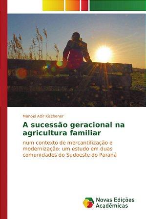 A sucessão geracional na agricultura familiar