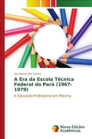 A Era da Escola Técnica Federal do Pará (1967-1979)