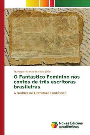 O Fantástico Feminino nos contos de três escritoras brasilei