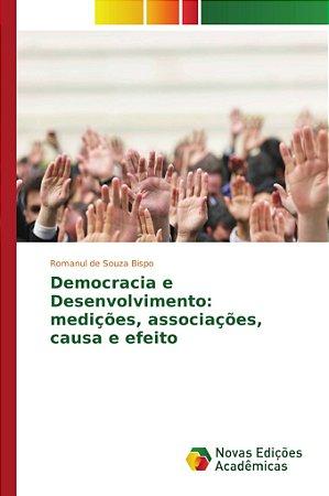 Democracia e Desenvolvimento: medições, associações, causa e