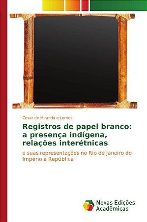 Registros de papel branco: a presença indígena, relações int