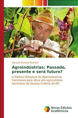 Agroindústrias: Passado, presente e será futuro?