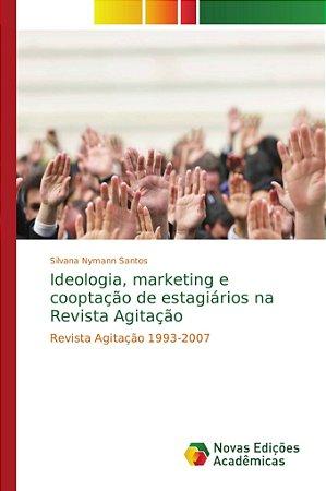Ideologia, marketing e cooptação de estagiários na Revista A