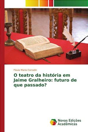 O teatro da história em Jaime Gralheiro: futuro de que passa