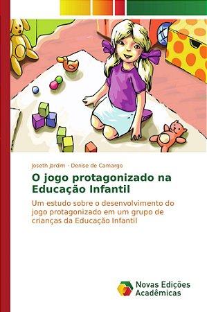 O jogo protagonizado na Educação Infantil