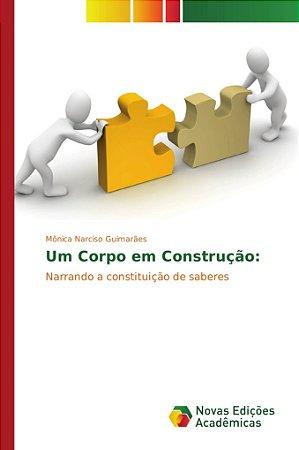 Um Corpo em Construção: narrando a constituição de saberes c