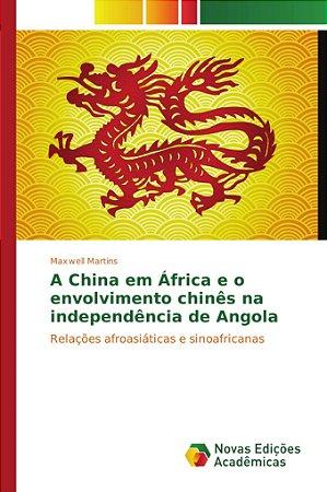 A China em África e o envolvimento chinês na independência d
