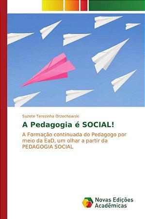 A Pedagogia é SOCIAL!
