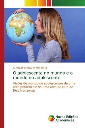 O adolescente no mundo e o mundo no adolescente