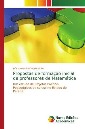 Propostas de formação inicial de professores de Matemática
