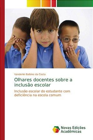 Olhares docentes sobre a inclusão escolar