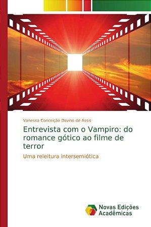 Entrevista com o Vampiro: do romance gótico ao filme de terr