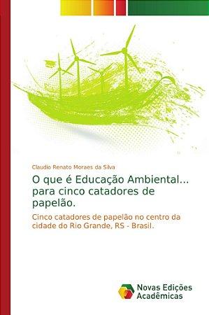 O que é Educação Ambiental... para cinco catadores de papelã