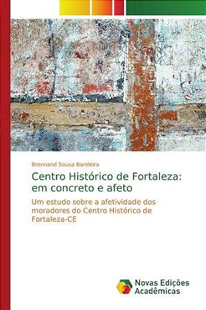 Centro Histórico de Fortaleza: em concreto e afeto