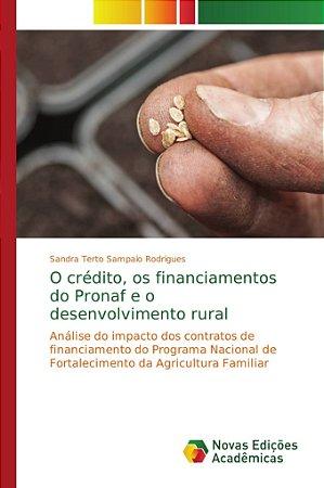 O crédito, os financiamentos do Pronaf e o desenvolvimento r