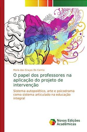 O papel dos professores na aplicação do projeto de intervenç