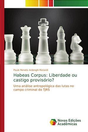 Habeas Corpus: Liberdade ou castigo provisório?