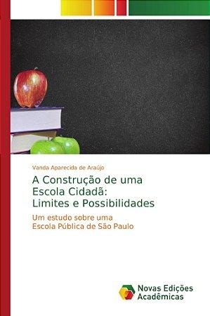 A Construção de uma Escola Cidadã: Limites e Possibilidades