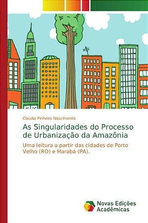 As Singularidades do Processo de Urbanização da Amazônia