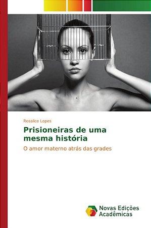 Prisioneiras de uma mesma história