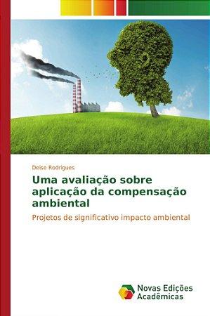Uma avaliação sobre aplicação da compensação ambiental