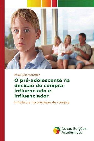 O pré-adolescente na decisão de compra: influenciado e influ