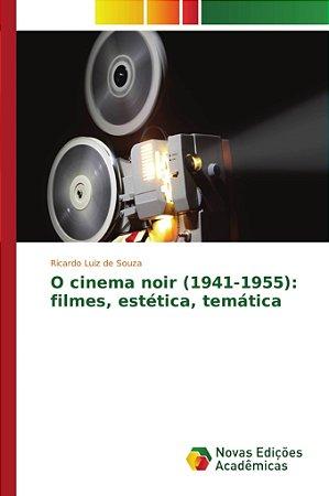 O cinema noir (1941-1955): filmes, estética, temática