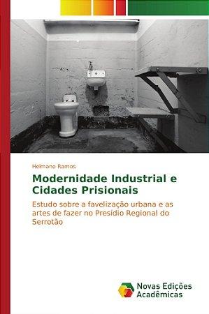 Modernidade Industrial e Cidades Prisionais