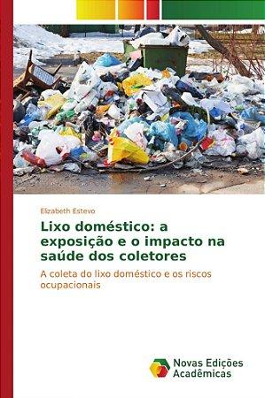 Lixo doméstico: a exposição e o impacto na saúde dos coletor