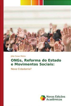 ONGs, Reforma do Estado e Movimentos Sociais: